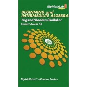 MyMathLab Ecourse for Trigsted/Bodden/Gallaher Beginning & Intermediate Algebra--Access Card--Plus Guided Notebook by Kirk Trigsted
