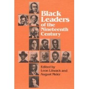 Black Leaders of the Nineteenth Century by Leon F. Litwack