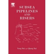 Subsea Pipelines and Risers by Yong Bai