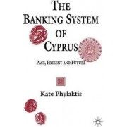 The Banking System of Cyprus by Kate Phylaktis