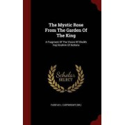 The Mystic Rose from the Garden of the King by Fairfax L Cartwright (Sir )
