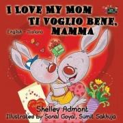 I Love My Mom Ti Voglio Bene, Mamma by Shelley Admont
