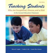 Teaching Students Who Are Exceptional, Diverse, and at Risk in the General Education Classroom with Access Code by Sharon R Vaughn