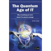 The Quantum Age of IT by Charles Araujo