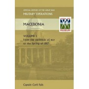 MACEDONIA VOL I. From the Outbreak of War to the Spring of 1917. OFFICIAL HISTORY OF THE GREAT WAR OTHER THEATRES by Captain Cyril Falls