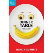 One Year of Dinner Table Devotions & Discussion Starters by Nancy Guthrie