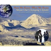 How We Know What We Know About Our Changing Climate by Lynne Cherry