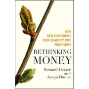 Rethinking Money: How New Currencies Turn Scarcity into Prosperity by Bernard Lietaer