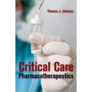 Critical Care Pharmacotherapeutics by Thomas James Johnson