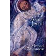 The Asian Jesus by Michael Amaladoss