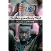Does Foreign Aid Really Work? by Research Fellow Overseas Development Institute Roger C Riddell