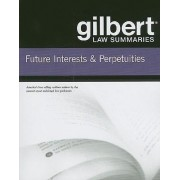 Gilbert Law Summaries on Future Interests and Perpetuities by Gilbert Staff