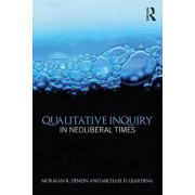 Qualitative Inquiry in Neoliberal Times by Norman K. Denzin