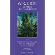 W.R.Bion Between Past and Future by Silvio A. Merciai