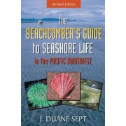 Beachcomber's Guide to Seashore Life in the Pacific Northwest by J. Duane Sept