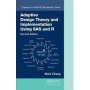 Adaptive Design Theory and Implementation Using SAS and R by Mark Chang