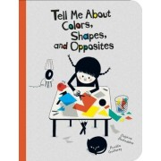 Tell Me about Colors, Shapes, and Opposites by Aurelie Guillerey