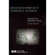 Physical Evidence in Forensic Science, Third Edition by Dr Henry C Lee