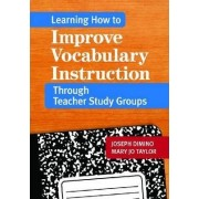 Learning How to Improve Vocabulary Instruction Through Teacher Study Groups by Joseph Dimino