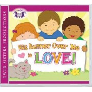 His Banner Over Me Is Love CD by Twin Sisters(r)