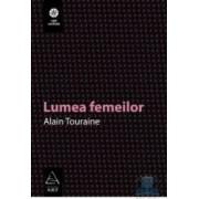 Lumea femeilor - Alain Touraine