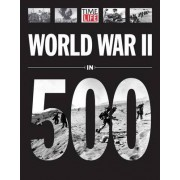 Time-Life World War II in 500 Photographs by Time-Life