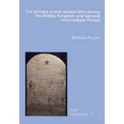 The Territory W and Related Titles During the Middle Kingdom and Second Intermediate Period by Barbara Russo