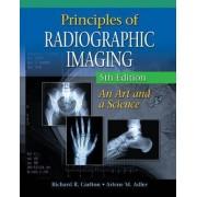 Principles of Radiographic Imaging by Richard R Carlton