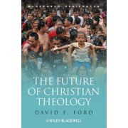 The Future of Christian Theology by David F. Ford