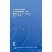 Communism, Nationalism and Ethnicity in Poland, 1944-1950 by Michael Fleming