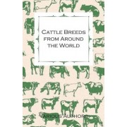 Cattle Breeds from Around the World - A Collection of Articles on the Aberdeen Angus, the Hereford, Shorthorns and Other Important Breeds of Cattle by Various