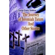 The Journey of Jeremiah Tatum and Other Stories by Charles Emery Dobbins