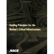 Guiding Principles for the Nation's Critical Infrastructure by ASCE Critical Infrastructure Guidance Task Committee