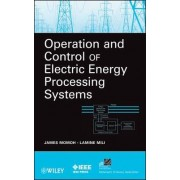 Operation and Control of Electric Energy Processing Systems by James A. Momoh