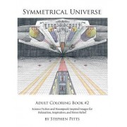 Symmetrical Universe Adult Coloring Book #2: Science Fiction and Steampunk Inspired Images for Relaxation, Inspiration, and Stress Relief