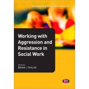 Working with Aggression and Resistance in Social Work by Brian Taylor