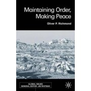 Maintaining Order, Making Peace by Oliver P. Richmond