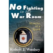 No Fighting in the War Room by Robert J Woolsey