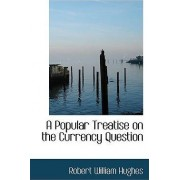 A Popular Treatise on the Currency Question by Robert William Hughes