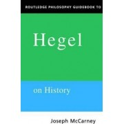 Routledge Philosophy Guidebook to Hegel on History by Joseph McCarney