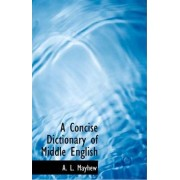 A Concise Dictionary of Middle English by A L Mayhew