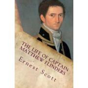 The Life of Captain Matthew Flinders by Ernest Scott