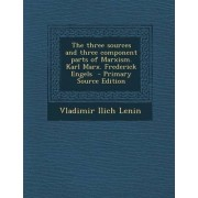 The Three Sources and Three Component Parts of Marxism. Karl Marx. Frederick Engels - Primary Source Edition by Vladimir Ilich Lenin