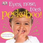 Eyes, Nose, Toes Peekaboo! by Kindersley Dorling
