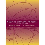 Medical Imaging Physics by William R. Hendee