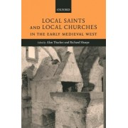 Local Saints and Local Churches in the Early Medieval West by Alan Thacker