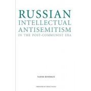 Russian Intellectual Antisemitism in the Post-Communist Era by Vadim Rossman