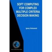 Soft Computing for Complex Multiple Criteria Decision Making by Ignacy Kaliszewski