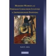 Modern Women and Parisian Consumer Culture in Impressionist Painting by Ruth E. Iskin