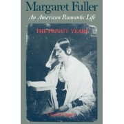 Margaret Fuller: An American Romantic Life, The Private Years by Charles Capper